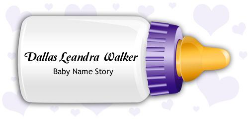 Dallas Leandra Walker Baby Name Story