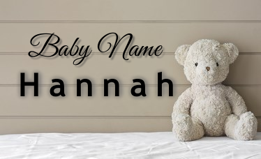 Hannah - Girl Name - Name Meaning and Name Origin