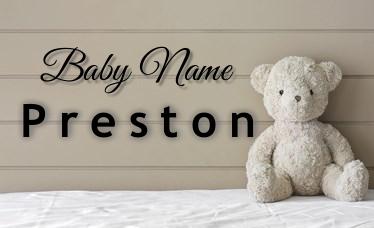 Preston - Boy Name - Name Meaning and Name Origin