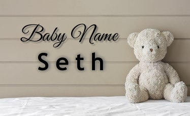 Seth - Boy Name - Name Meaning and Name Origin